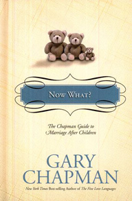 NOW WHAT? : THE CHAPMAN GUIDE TO MARRIAGE AFTER CHILDREN