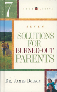 SEVEN SOLUTIONS FOR BURNED-OUT PARENTS